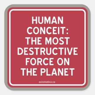 HUMAN CONCEIT: MOST DESTRUCTIVE FORCE ON PLANET SQUARE STICKER