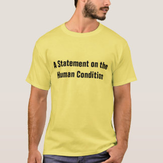 human condition T-Shirt
