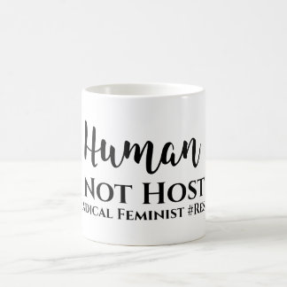 Human not Host #Radical Feminist #Resist mug
