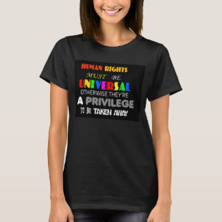 Human Rights Must Be Universal 1 T-Shirt