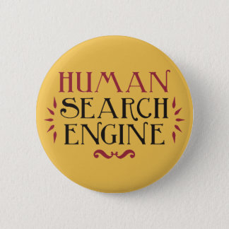 Human Search Engine 6 Cm Round Badge