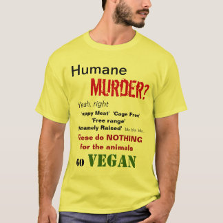 Humane Murder? Yeah, right T-Shirt