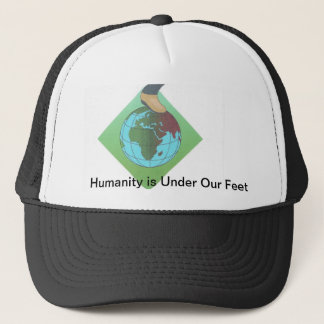 Humanity is Under Our Feet... Trucker Hat