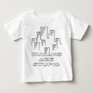Humans are Stupid Baby T-Shirt