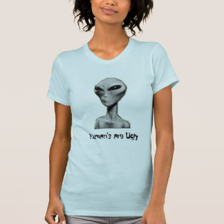 Human's are Ugly T-Shirt