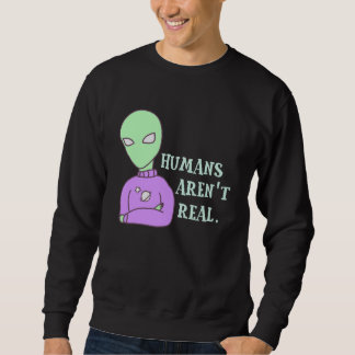 Humans Aren't Real v2 Sweatshirt