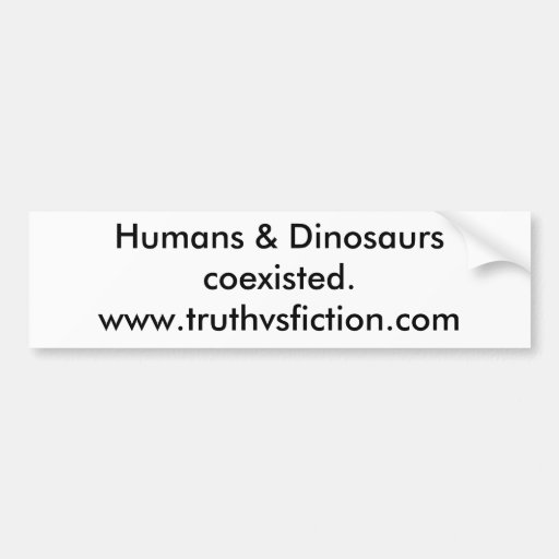 Humans & Dinosaurs coexisted Bumper Stickers