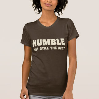 Humble But Still The Best - Tee