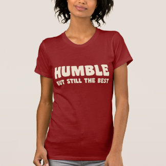 Humble But Still The Best - TShirt