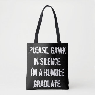 Humble Graduate - Gawk in Silence Tote Bag