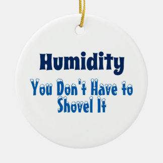 Humidity, You Don't Have to Shovel It Ceramic Ornament
