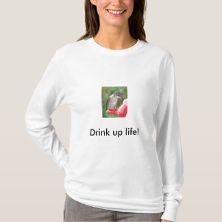 Hummingbird Drink up life! T-Shirt