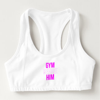Humor and Cool Workout Gym Before Him Sports Bra