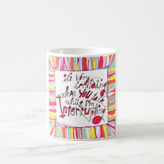 Humor quote it's very irritating when... coffee mug