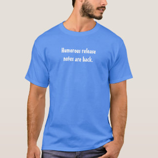 Humorous release notes are back T-Shirt