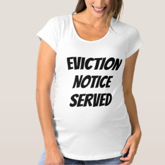 Humourous Eviction Noticed Served Pregnancy Baby Maternity T-Shirt