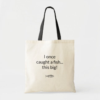 Humourous I once caught a fish... this big! Tote Bag