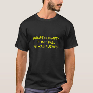 HUMPTY DUMPTY DIDN'T FALL HE WAS PUSHED T-Shirt