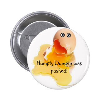 Humpty Dumpty was pushed! 6 Cm Round Badge