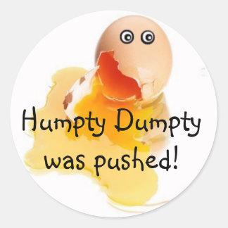 Humpty Dumpty was pushed! Classic Round Sticker