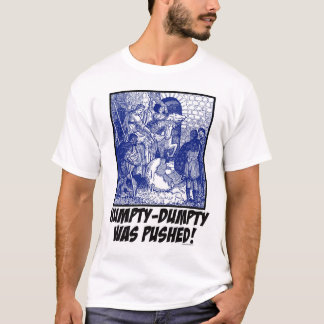 Humpty-Dumpty Was Pushed! T-Shirt