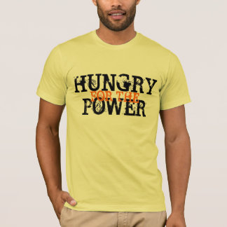 HUNGRY FOR THE POWER T-Shirt