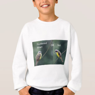 hunkered down or not bird sweatshirt