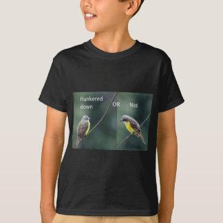 hunkered down or not bird T-Shirt