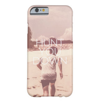 Hunt You Down Barely There iPhone 6 Case