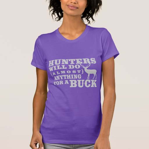 Hunters Do Anything For A Buck T-shirt