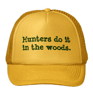 Hunters do it in the woods. mesh hat