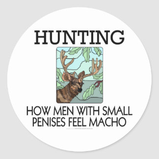 Hunting How men with small penises feel macho Round Sticker