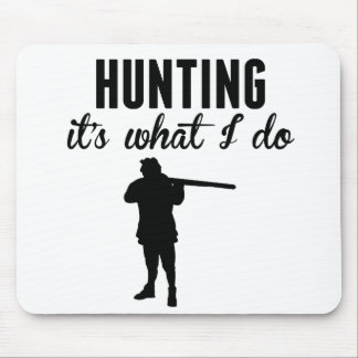 Hunting It's What I Do Mouse Pad