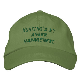 Hunting's my anger management. embroidered hat