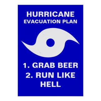 Hurricane Evacuation Plan 1. Grab Beer 2. Run Like Poster