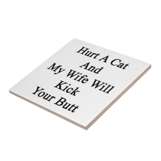 Hurt A Cat And My Wife Will Kick Your Butt Tiles