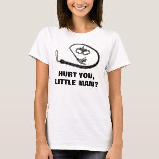 HURT YOU, LITTLE MAN? T-Shirt