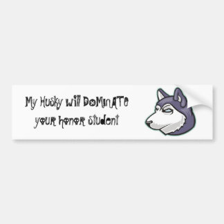 husky, My Husky will DOMINATE your honor student Bumper Sticker