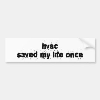 HVAC Saved My Life Once Bumper Sticker