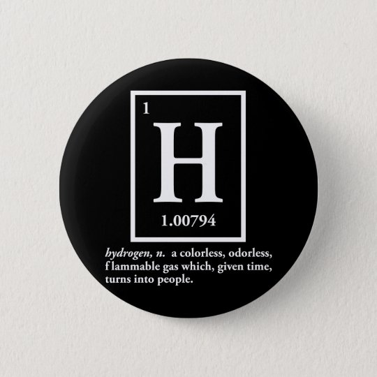hydrogen - a gas which turns into people 6 cm round badge