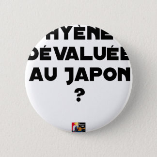 HYENA DEVALUATED IN JAPAN? - Word games 6 Cm Round Badge