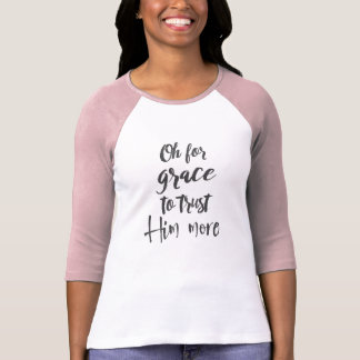 Hymn Lyric: Oh for Grace to trust Him more T-Shirt