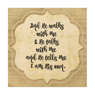 Hymn Quote: He Walks with Me and He Talks with Me Wood Canvases