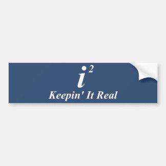i2 Keepin' It Real Bumper Sticker