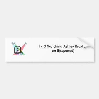I <3 Watching Ashley Braxton on B(squared) Bumper Stickers
