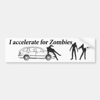 I accelerate for Zombies Bumper Sticker