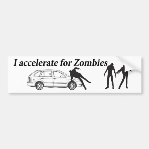 I accelerate for Zombies Bumper Stickers