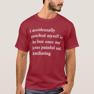 i accidentally punched myself in the face once and T-Shirt