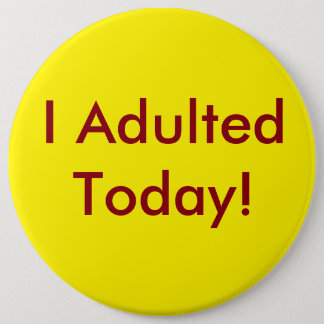 I Adulted Today Button