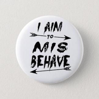 I aim to mis behave 6 cm round badge